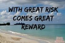 risk comes reward